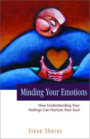 9781576831748: Minding Your Emotions: How Understanding Your Feelings Can Nurture Your Soul