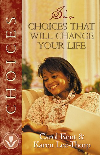 Six Choices That Will Change Your Life (Designed for Influence Series) (1576832066) by Karen Lee-Thorp; Carol J Kent