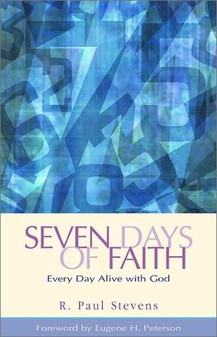 Seven Days of Faith: Every Day Alive with God (1576832317) by Stevens, R. Paul