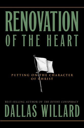 Renovation of the Heart: Putting On the Character of Christ (Designed for Influence): Willard, ...