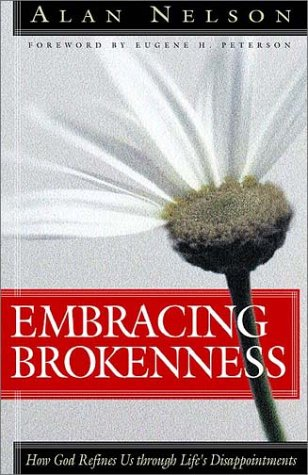 Embracing Brokenness: Alan E. Nelson; Foreword-Eugene H. Peterson