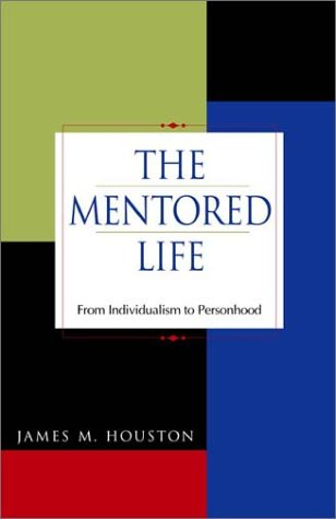 The Mentored Life: From Individualism to Personhood (1576833186) by Houston, James M.; Houston, J. M.
