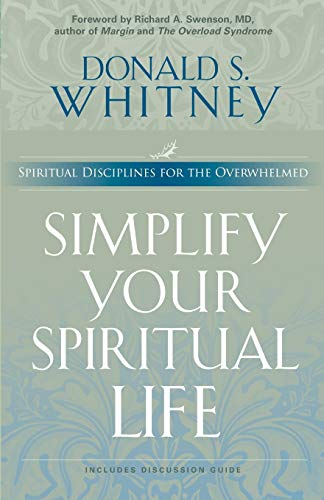 Simplify Your Spiritual Life: Spiritual Disciplines for the Overwhelmed (1576833453) by Donald S Whitney