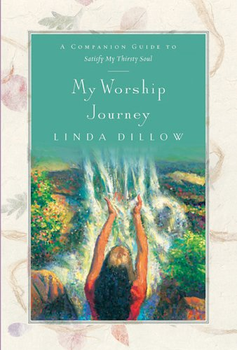 My Worship Journey: A Companion Journal for Satisfy My Thirsty Soul (1576833917) by Linda Dillow