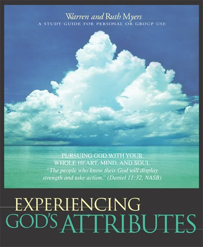 9781576834190: Experiencing God's Attributes: Pursuing God with Your Whole Heart, Mind, and Soul - Thirteen Opportunities for Discovery