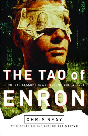 The Tao of Enron: Spiritual Lessons from a Fortune 500 Fallout: Seay, Chris