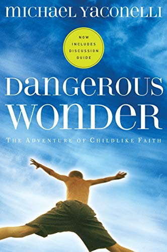9781576834817: Dangerous Wonder: The Adventure of Childlike Faith (With Discussion Guide)