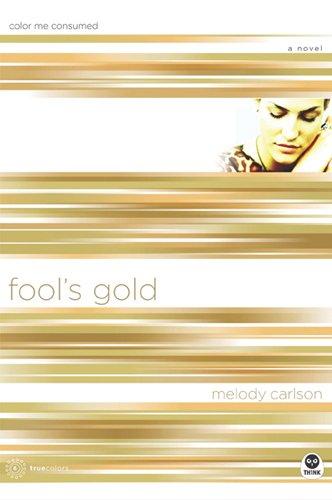 Fool's Gold (True Colors - Bk. 6): Carlson, Melody