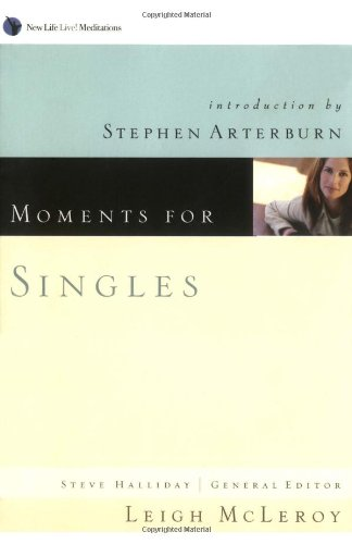 Moments for Singles (New Life Live Meditations) (9781576835401) by Leigh McLeroy; Steve Halliday; Stephen Arterburn