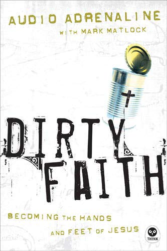 9781576835654: Dirty Faith: Becoming the Hands and Feet of Jesus