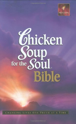Chicken Soup for the Soul Bible-Nlt: Changing Lives One Truth at a Time: Pinon Press; Jack Canfield...