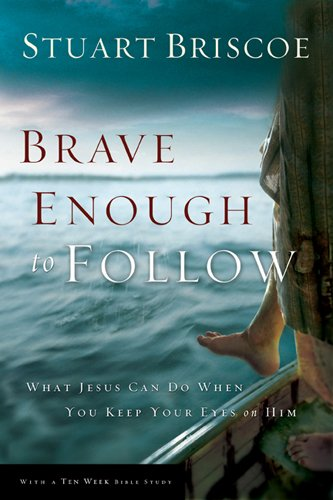 9781576835920: Brave Enough to Follow: What Jesus Can Do When You Keep Your Eyes on Him
