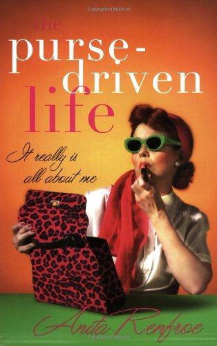 9781576836057: The Purse-Driven Life: It Really Is All about Me