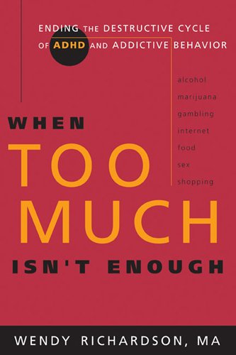 9781576836316: When Too Much Isn't Enough: Ending the Destructive Cycle of AD/HD and Addictive Behavior