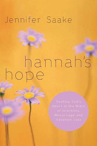 Hannah's Hope: Seeking God's Heart in the Midst of Infertility, Miscarriage, and Adoption...