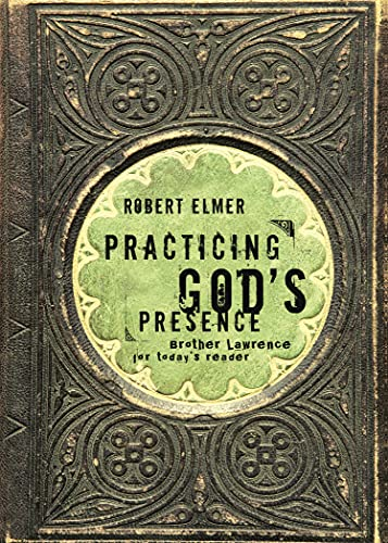 Practicing God's Presence: Brother Lawrence for Today's Reader (Quiet Times for the Heart...