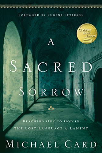 9781576836675: A Sacred Sorrow: Reaching Out to God in the Lost Language of Lament (Quiet Times for the Heart)
