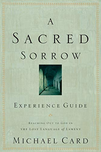 9781576836682: A Sacred Sorrow Experience Guide: Reaching Out to God in the Lost Language of Lament
