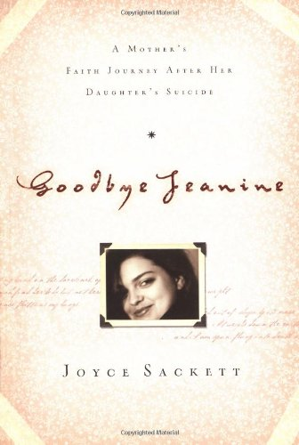 9781576837191: Goodbye Jeanine: A Mother's Faith Journey After Her Daughter's Suicide