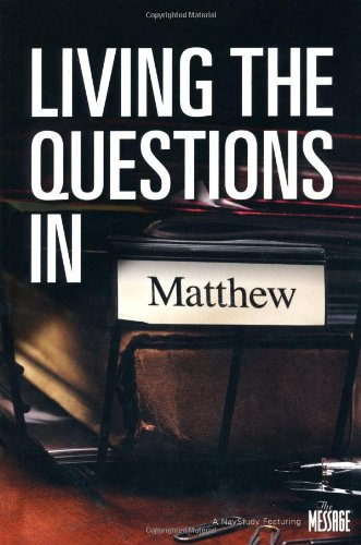 Living The Questions In Matthew: A NavStudy: John Blase