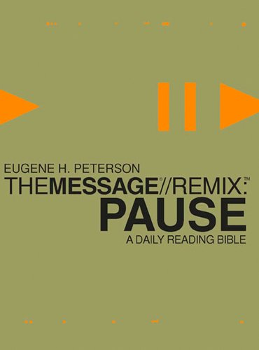 The Message//REMIX Pause: A Daily Reading Bible: Peterson, Eugene H.