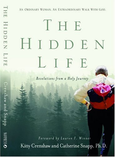The Hidden Life: Revelations from a Holy Journey: Crenshaw, Kitty; Snapp, Catherine A