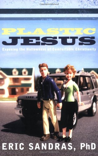 9781576839232: Plastic Jesus: Exposing the Hollowness of Comfortable Christianity