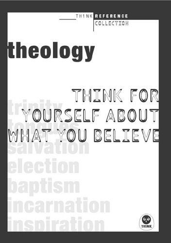 9781576839577: Theology: Think for yourself about what you believe (TH1NK Reference Collection)