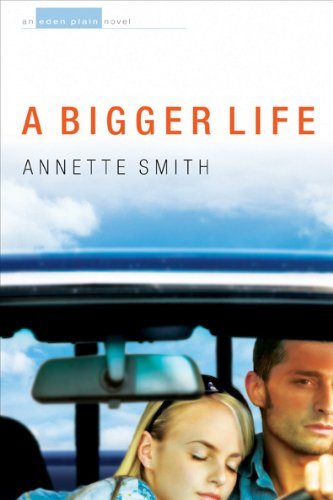 A Bigger Life (Eden Plain Series #1): Smith, Annette