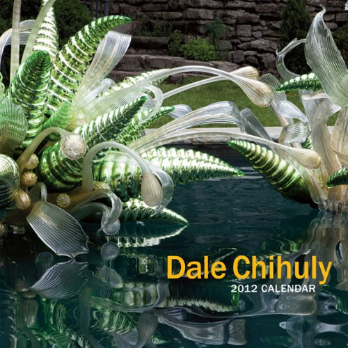 Dale Chihuly Calendar: Dale Chihuly