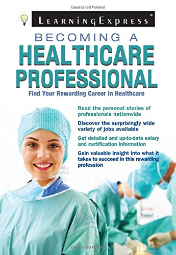 Becoming a Healthcare Professional: Editors of LearningExpress LLC