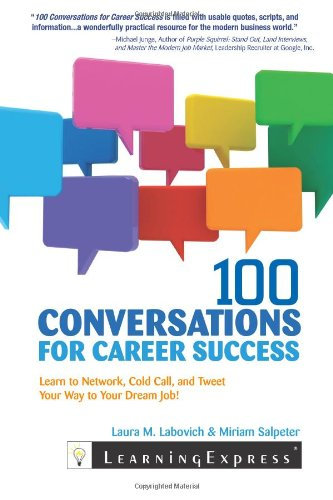 100 Conversations for Career Success: Learn to Network, Cold Call, and Tweet Your Way to Your Dream...