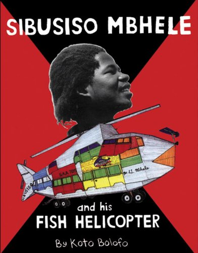 9781576871324: Sibusiso Mbhele and His Fish Helicopter
