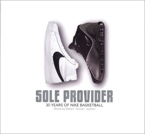 9781576871614: Sole Provider: Thirty Years of Nike Basketball