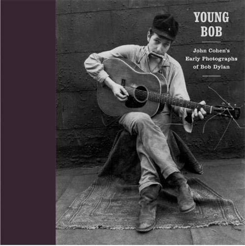 Young Bob: John Cohen's Early Photographs of Bob Dylan: Cohen, John;Terkel, Studs;Brand, Oscar...
