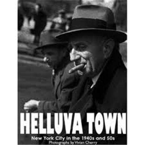 Helluva Town: New York City in the 1940s and 50s: Vivian Cherry, Photographs; Barbara Head ...