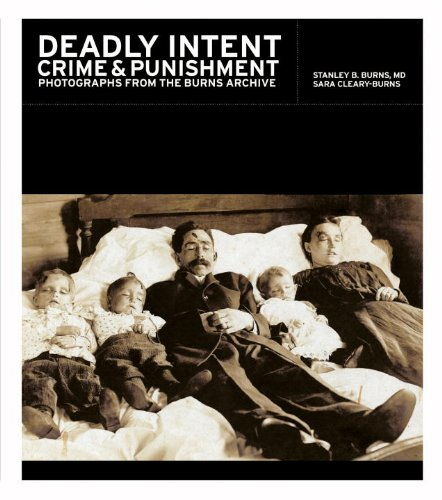 DEADLY INTENT: CRIME AND PUNISHMENT PHOTOGRAPHS FROM THE BURNS ARCHIVE: Stanley B. Burns