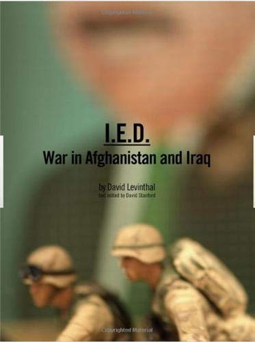 I.E.D.: War in Afghanistan and Iraq: Levinthal, David
