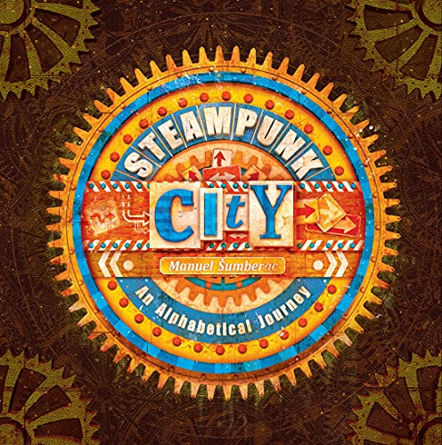 Steampunk City: An Alphabetical Journey: An Alphabetical Journey