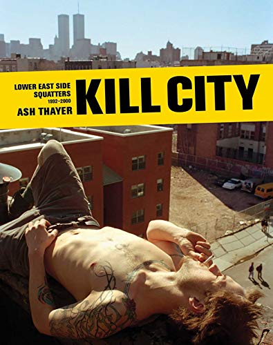 9781576877340: Kill City: Lower East Side Squatters 1992-2000