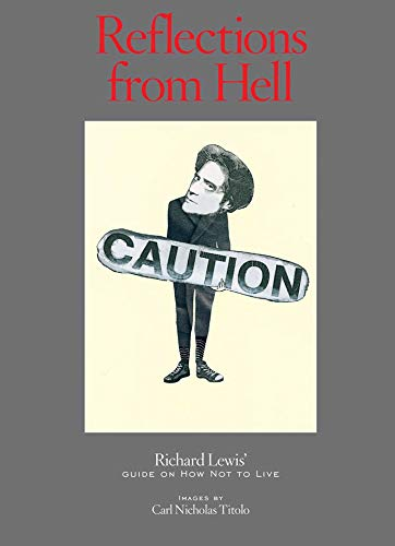 9781576877456: Reflections from Hell: Richard Lewis' Guide On How Not To Live