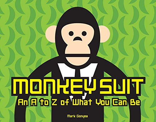 Monkey Suit: An ABC of What You Can Be: Gonyea, Mark