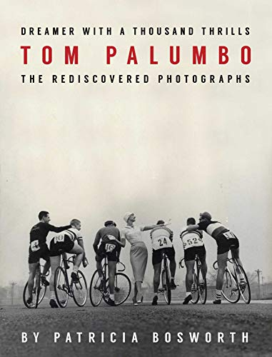 Dreamer With a Thousand Thrills: The Rediscovered Photographs of Tom Palumbo: Palumbo, Tom, ...