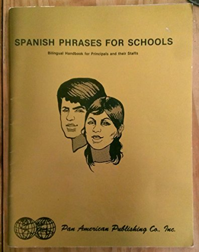 Spanish Phrases for Schools : Bilingual Handbook for Principals and their Staffs: n/a