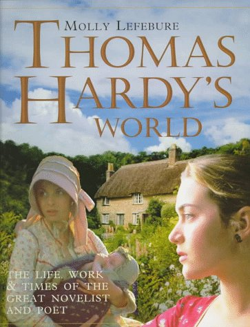 Thomas Hardy's World: The Life Work & Times of the Great Novelist and Poet (1577150155) by Lefebure, Molly
