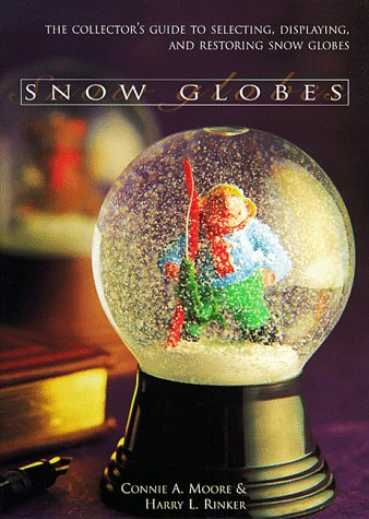 SNOW GLOBES. The Collector's Guide To Selecting, Displaying, And Restoring Snow Globes.: Moore...