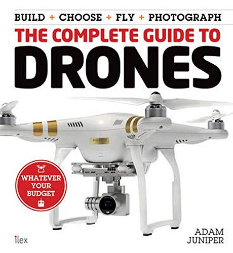 9781577151326: The Complete Guide to Drones: Whatever your budget - Build + Choose + Fly + Photograph