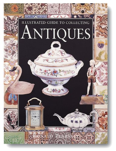 Illustrated Guide to Collecting Antiques: Pearsall, Ronald