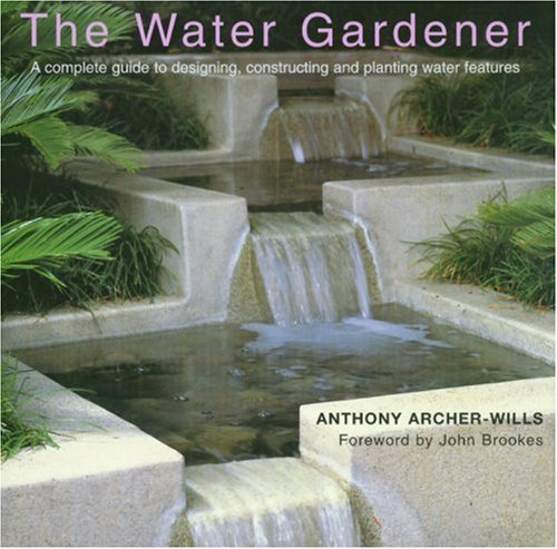 9781577171942: The Water Gardener: A Complete Guide to Designing, Constructing and Planting Water Features
