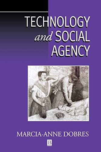 Technology and Social Agency: Outlining a Practice: Dobres, Marcia-Anne